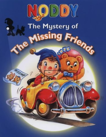 9780007123582: The Mystery of the Missing Friends (Noddy)