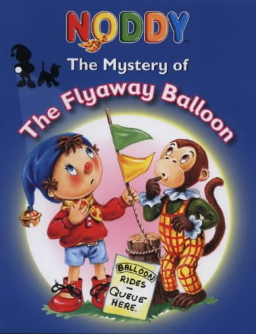 9780007123599: The Mystery of the Flyaway Balloon (Noddy)