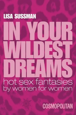 9780007124152: Cosmopolitan - In Your Wildest Dreams: Hot Sex Fantasies by Women for Women