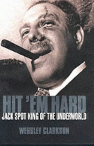 9780007124404: Hit 'Em Hard: Jack Spot, King of the Underworld