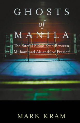 9780007126453: Ghosts of Manila: the fateful blood fued between Muhammad Ali and Joe Frazier
