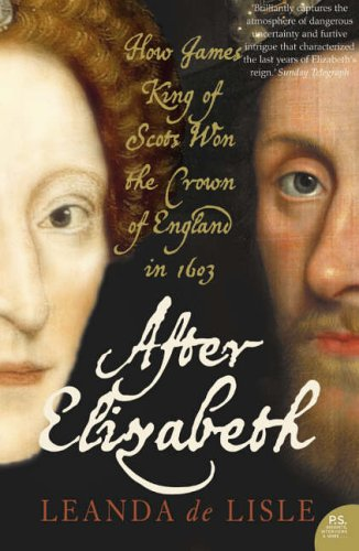 9780007126651: After Elizabeth: The Death of Elizabeth and the Coming of King James
