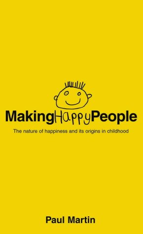 9780007127061: Making Happy People: The Nature of Happiness and Its Origins in Childhood