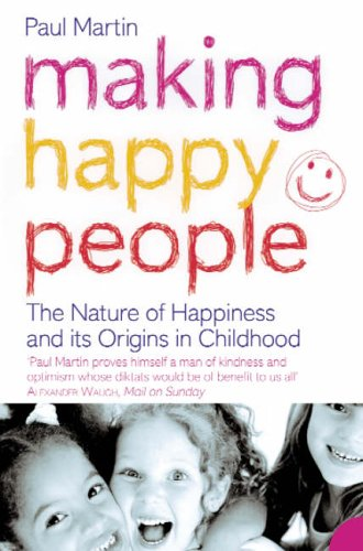 9780007127078: Making Happy People: The nature of happiness and its origins in childhood