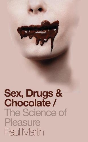 9780007127085: Sex, Drugs and Chocolate: The Science of Pleasure