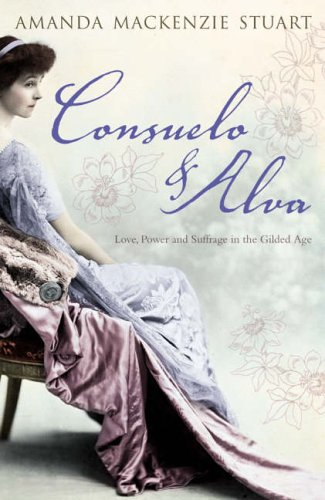 9780007127306: Consuelo and Alva: Love and Power in the 'Gilded Age': Love, Power and Suffrage in the Gilded Age