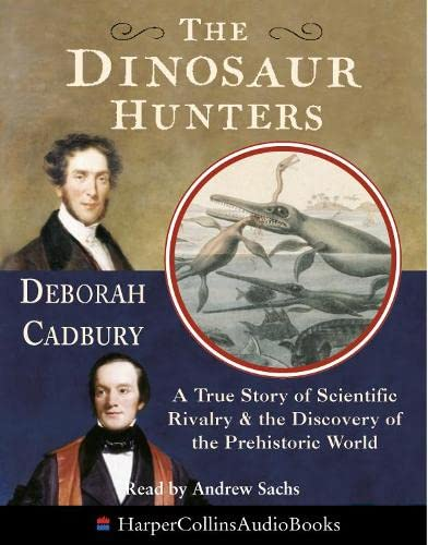 9780007127931: The Dinosaur Hunters: A True Story of Scientific Rivalry and the Discovery of the Prehistoric World