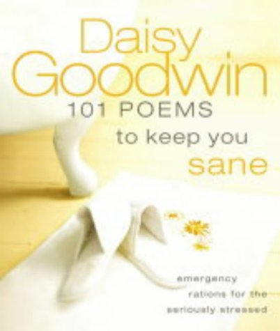 101 Poems to Keep You Sane: Emergency Rations for the Seriously Stressed: Daisy Goodwin
