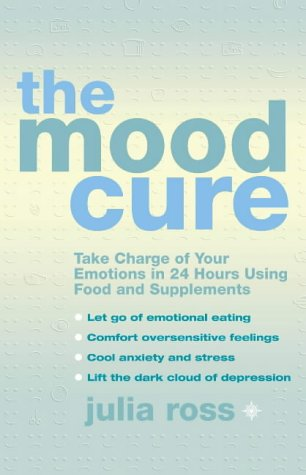 9780007128037: The Mood Cure: Take Charge of Your Emotions in 24 Hours Using Food and Supplements