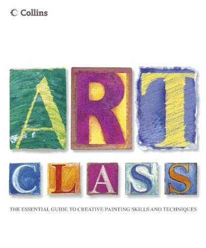 9780007128228: Collins Art Class: The Essential Guide to Creative Painting Skills and Techniques
