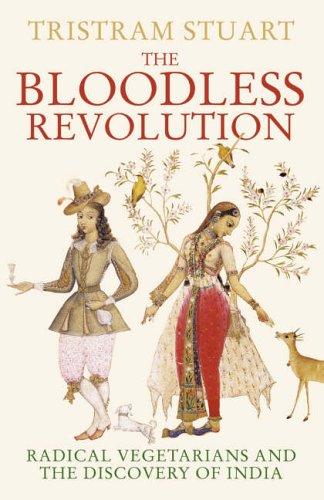 9780007128921: The Bloodless Revolution: Radical Vegetarians and the Discovery of India