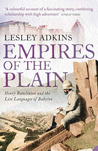 9780007129003: Empires of the Plain: Henry Rawlinson and the Lost Languages of Babylon