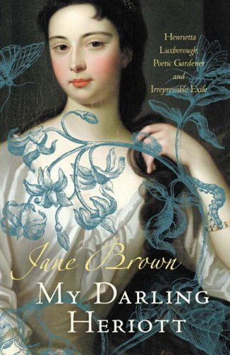9780007129942: My Darling Heriott: Henrietta Luxborough, Poetic Gardener and Irrepressible Exile