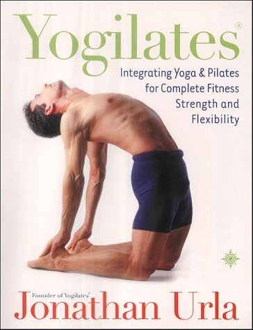 9780007130290: Yogilates: Integrating Yoga and Pilates for Complete Fitness Strength and Flexibility