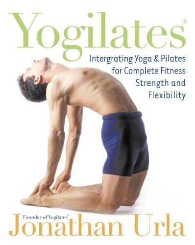9780007130290: Yogilates: Integrating Yoga and Pilates for Complete Fitness, Strength and Flexibility