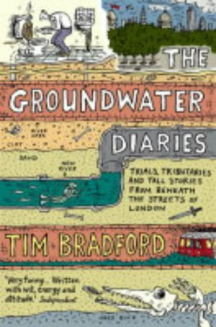9780007130832: The Groundwater Diaries: Trials, Tributaries and Tall Stories from Beneath the Streets of London