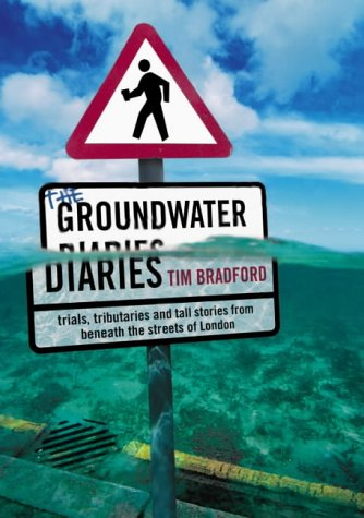 9780007130849: The Groundwater Diaries: Trials, Tributaries and Tall Stories from Beneath the Streets of London