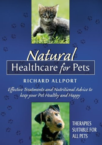 9780007130870: Natural Healthcare for Pets: Effective Treatments and Nutritional Advice to Keep Your Pet Healthy and Happy