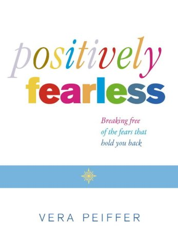 9780007131006: Positively Fearless: Breaking free of the fears that hold you back