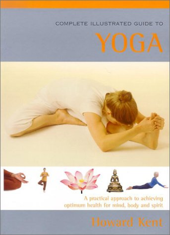 Complete Illustrated Guide to Yoga: Kent, Howard