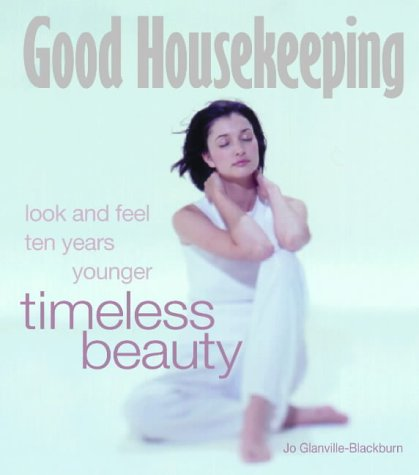 9780007131167: Timeless Beauty: Look and feel ten years younger (Good Housekeeping)