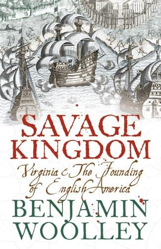 9780007131693: A Savage Kingdom: Virginia and the Founding of English America
