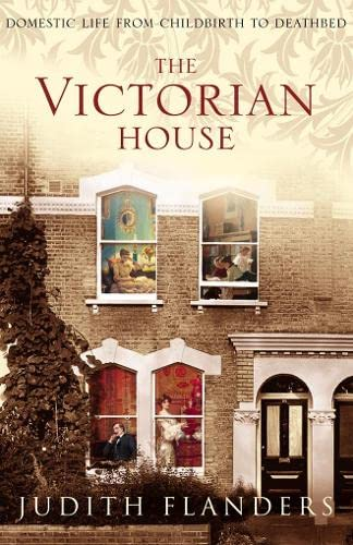 9780007131884: The Victorian House: Domestic Life from Childbirth to Deathbed