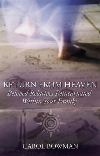 Return from Heaven Beloved Relatives Reincarnated Within Your Family: Bowman Carol
