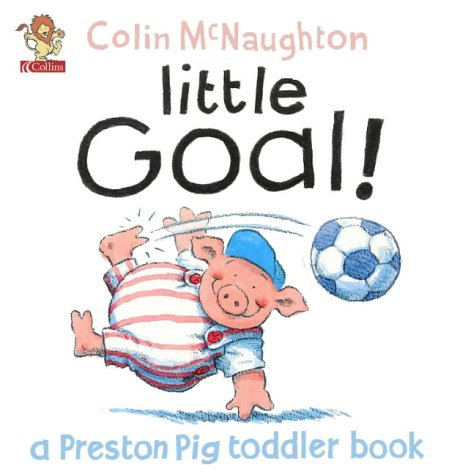 9780007132348: A Preston Pig Toddler Book (1) - Little Goal!