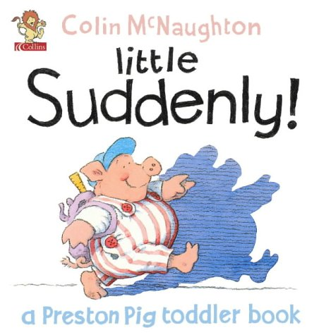 9780007132355: A Preston Pig Toddler Book (2) - Little Suddenly!