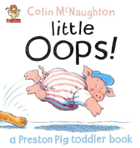 9780007132362: A Preston Pig Toddler Book (3) - Little Oops!
