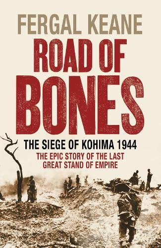 9780007132409: Road of Bones: The Siege of Kohima 1944 – The Epic Story of the Last Great Stand of Empire