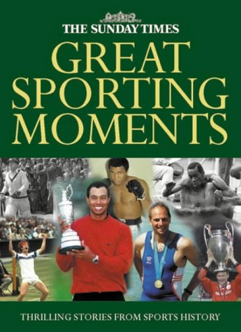 9780007132454: The Sunday Times Great Sporting Moments: 50 Momentous Stories in Sports History