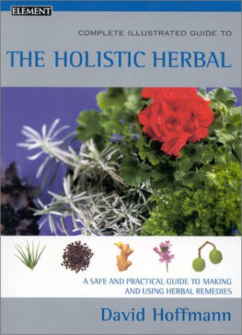 9780007133017: Complete Illustrated Guide - Holistic Herbal: A safe and practical guide to making and using herbal remedies