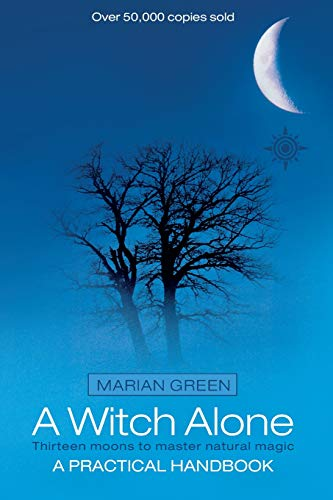 A Witch Alone, New Edition: Thirteen Moons to Master Natural Magic: Green, Marian