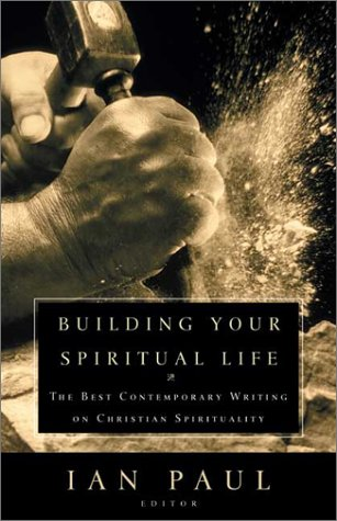 9780007133321: Building Your Spiritual Life: The Best Contemporary Writing on Christian Spirituality