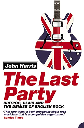 9780007134731: The Last Party: Britpop, Blair and the Demise of English Rock