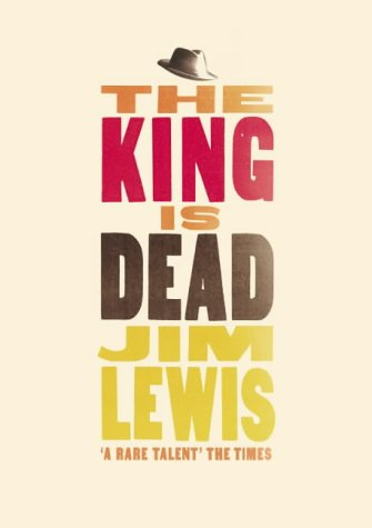 The King Is Dead Jim Lewis: Lewis, Jim