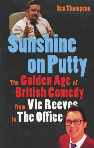 9780007135837: Sunshine on Putty: The Golden Age of British Comedy from Vic Reeves to The Office