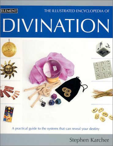 9780007136124: Illustrated Encyclopedia - Divination: A Practical Guide to the Systems That Can Reveal Your Destiny