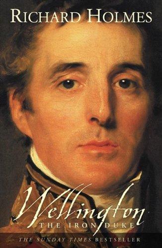 Wellington: The Iron Duke: Holmes, Richard