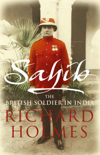 9780007137534: Sahib: The British Soldier in India 1750-1914