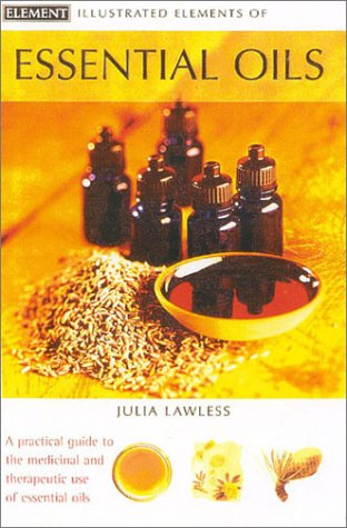9780007138524: Illustrated Elements of Essential Oils (The Illustrated Elements of...)