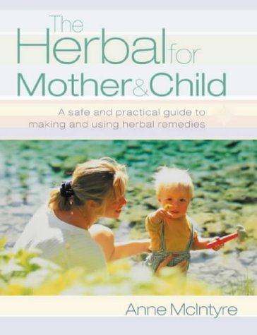 9780007139286: The Herbal for Mother and Child: Essential home remedies for a healthy pregnancy, a trouble-free birth and everyday childhood ailments