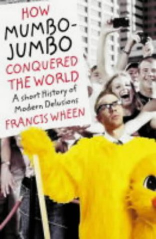 9780007140961: How Mumbo-Jumbo Conquered the World: A Short History of Modern Delusions