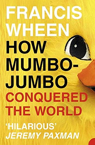 9780007140978: How Mumbo-Jumbo Conquered the World: A Short History of Modern Delusions