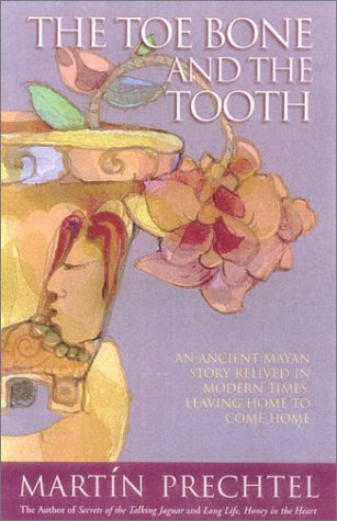 9780007142675: The Toe Bone and the Tooth: An Ancient Mayan Story Relived in Modern Times: Leaving Home to Come Home