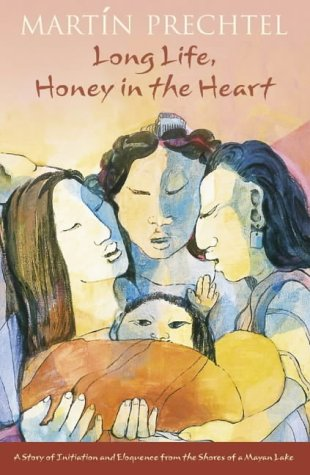 9780007142699: Long Life, Honey In The Heart: A Story of Initiation and Eloquence from the Shores of a Mayan Lake