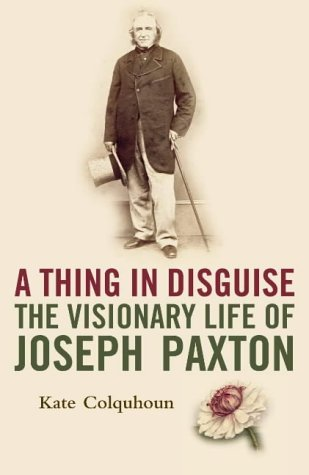 9780007143535: A Thing in Disguise: The Visionary Life of Joseph Paxton