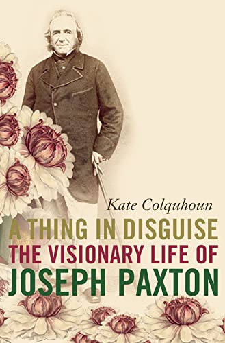9780007143542: A Thing in Disguise: The Visionary Life of Joseph Paxton